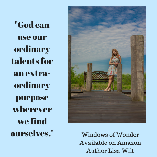 God can use our ordinary talents for an extra-ordinary purpose wherever we find ourselves