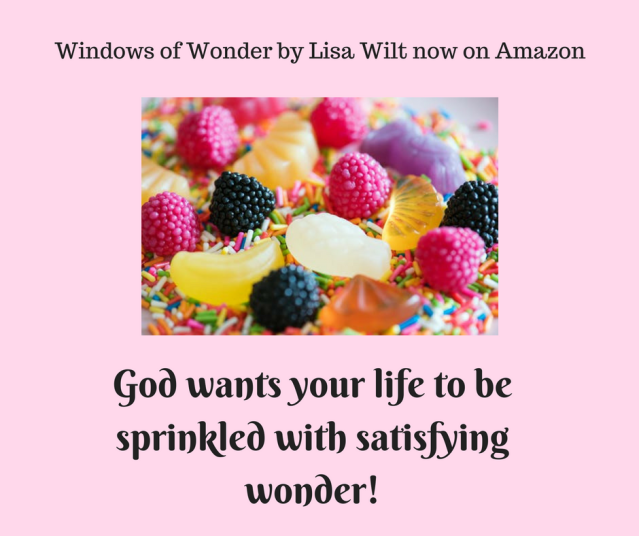 God wants your life to be sprinkled with satisfying wonder!