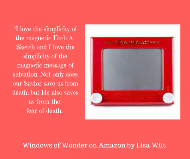 I love the simplicity of the magnetic Etch-A-Sketch and I love the simplicity of the magnetic message of salvation. Not only does our Savior save us from death, but He also saves us from