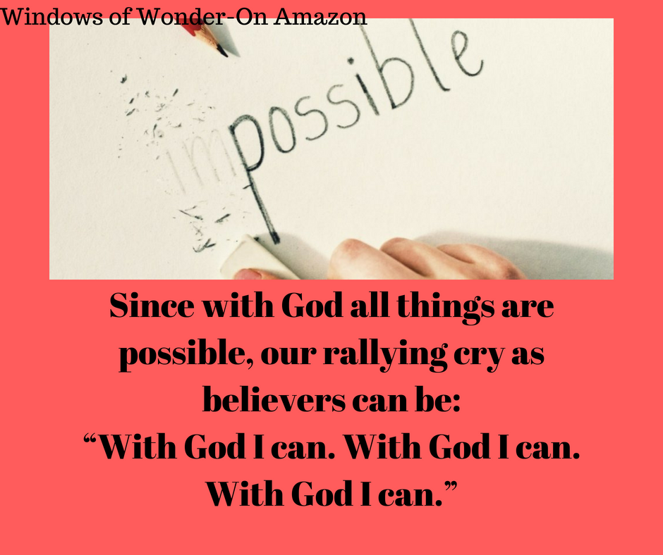 "Since with God all things are possible, our rallying cry as believers can be_""With God I can. With God I can. With God I can."""
